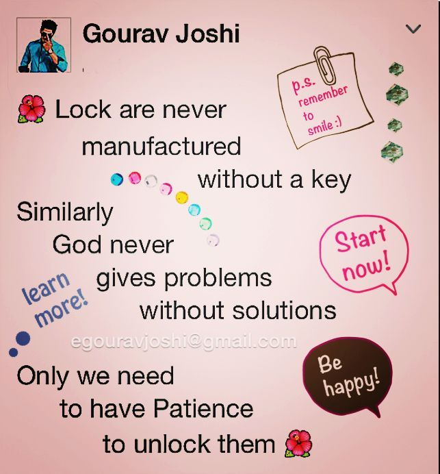Nice Lock Are Never Manufactured Without A Key Similarly God Never Gives Problems  Without Solutions. Only We Need To Have Patience To Unlock Them.