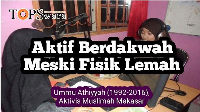 Aktif Berdakwah Meski Fisik Lemah, Ummu Athiyah [1992-2016], Aktivis Muslimah Makassar