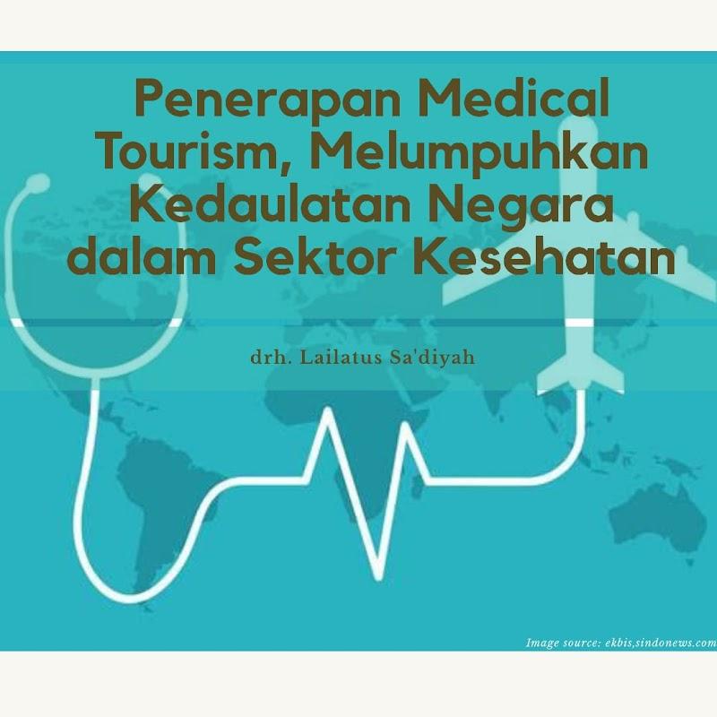 Penerapan Medical Tourism, Melumpuhkan Kedaulatan Negara dalam Sektor Kesehatan