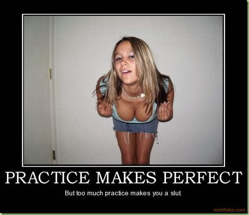 practice-makes-perfect-practice-makes-perfect-big-slut-demotivational-poster-12778605071