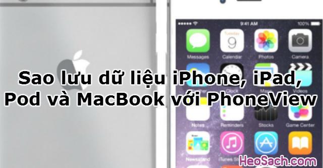 Hình 1 - Cách sao lưu dữ liệu trên iPhone, iPad, iPod và MacBook với PhoneView