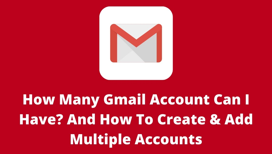 How Many Gmail Account Can I Have? And How To Create & Add Multiple Accounts