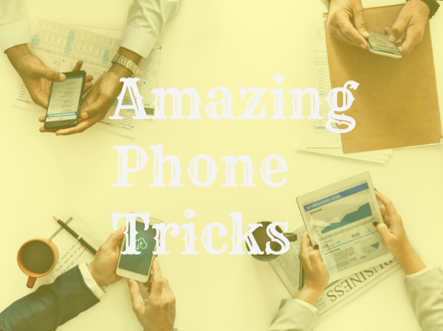 Amazing Phone Tricks You Can Use On Your Android Phone
