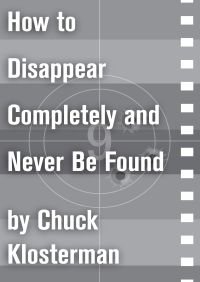 How to Disappear Completely and Never Be Found By Chuck Klosterman
