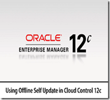 Using Offline Self Update in Cloud Control 12c