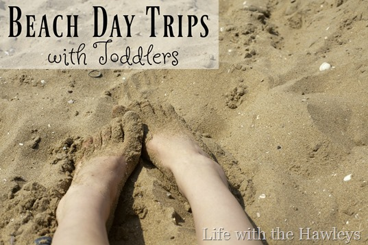 Beach Day Trips with Toddlers- Life with the Hawleys