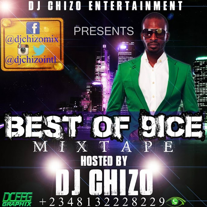 DJ MIX TAPE:-  - BEST OF 9ICE MIXTAPE _ MIXED BY  DJ CHIZO