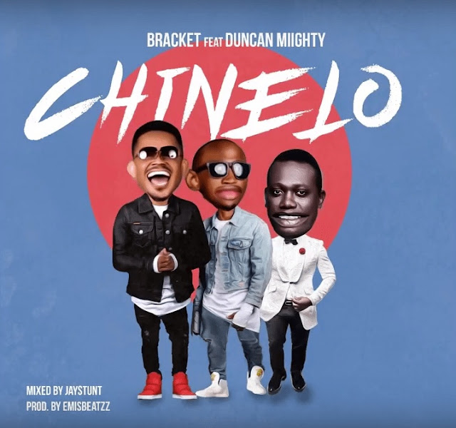 NEW MUSIC: Bracket Ft. Duncan Mighty – Chinelo
