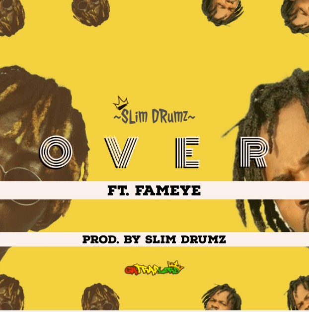 Slim Drumz - Over Ft. Fameye -(Prod. By Style Nor).
