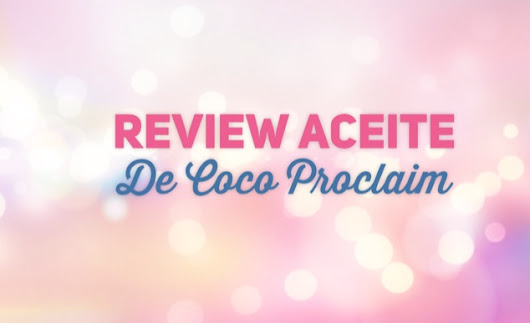 💕💕Review Aceite de Coco Proclaim 💕💕