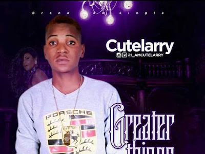 [MUSIC]: Cutelarry - Greater Things (Prod. by Teeque)