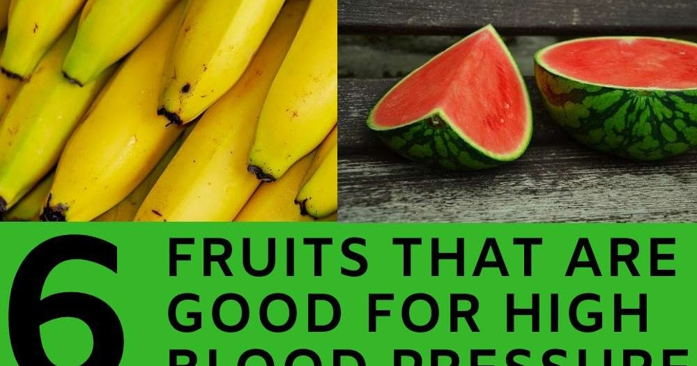 6 Fruits That Are Good for High Blood Pressure - From ...