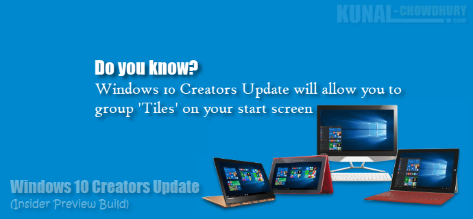 Windows 10 Creators Update will allow you to group 'Tiles' on your start screen (www.kunal-chowdhury.com)