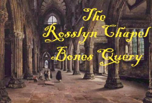 The Rosslyn Chapel Bones Query