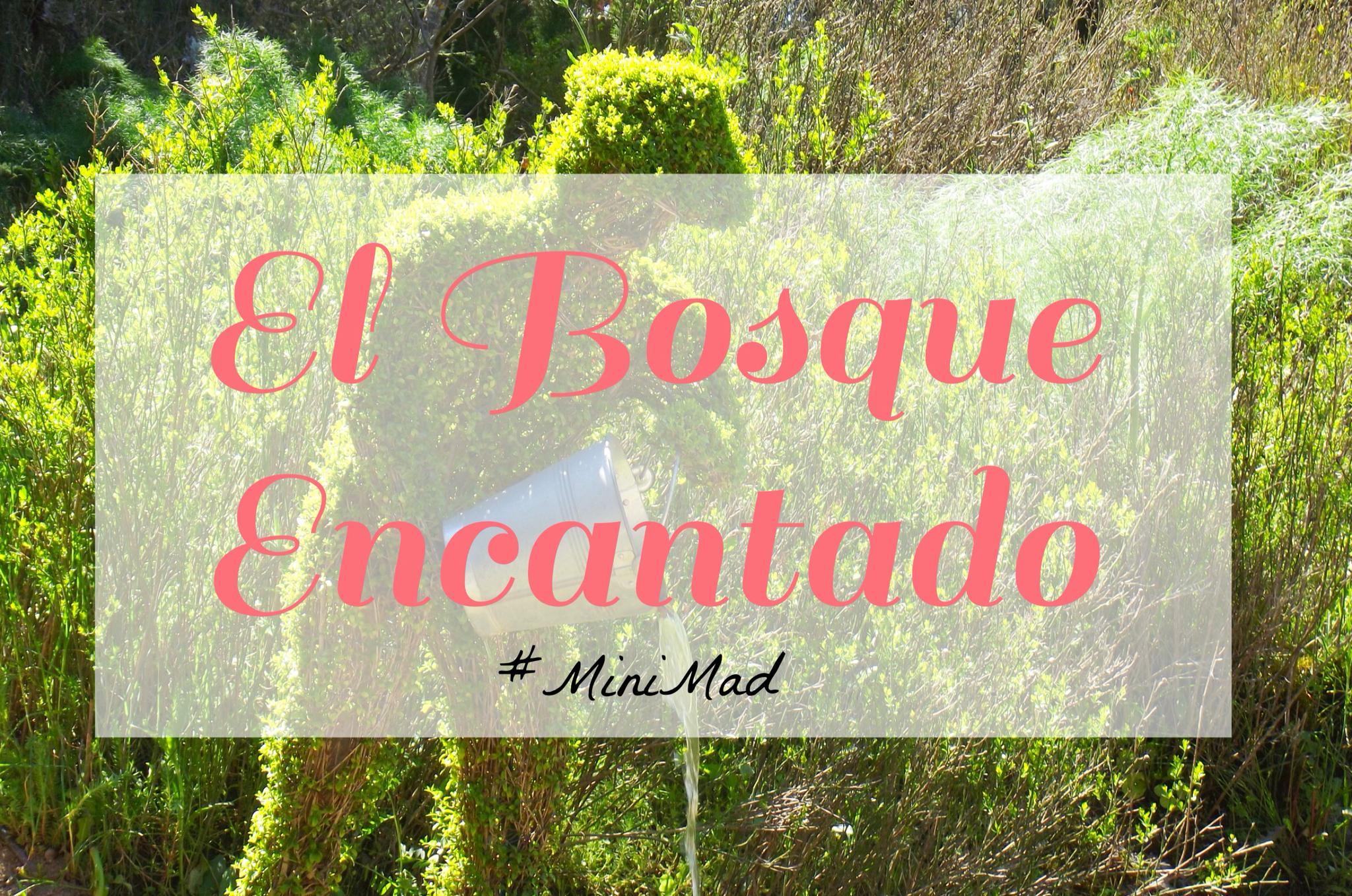 El bosque encantado minimad gololo y toin blog de for El jardin encantado madrid