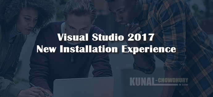 Visual Studio 2017 Installation Experience (www.kunal-chowdhury.com)