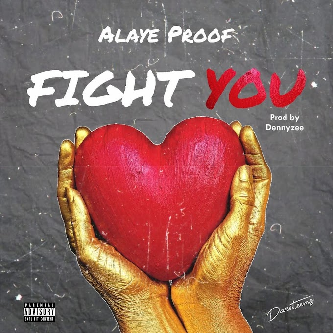 Alaye Proof - Fight You | DOWNLOAD MP3