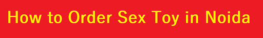 How can you buy sex toys in Noida? 1