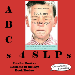 ABCs 4 SLPs: B is for Books - Look Me In The Eye: My Life With Asperger's Book Review image