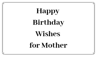 Happy Birthday Wishes for Mother | Birthday Wishes for Mom