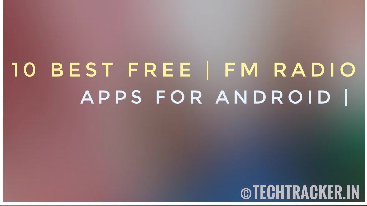 10 Best Free FM Radio Apps For Android