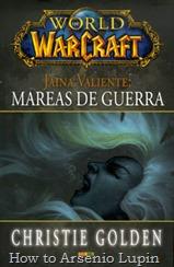Actualización 30/10/2017, se agrega la versión PDF descargable en español de World of Warcraft: Jaina Valiente, Mareas de guerra a la carpeta Mega, gracias Tato Cucu por conseguirla.