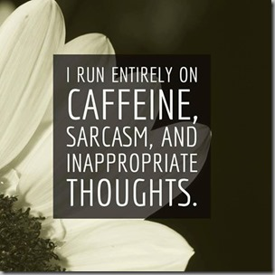 caffeine sarcasm and inappropriate thoughts