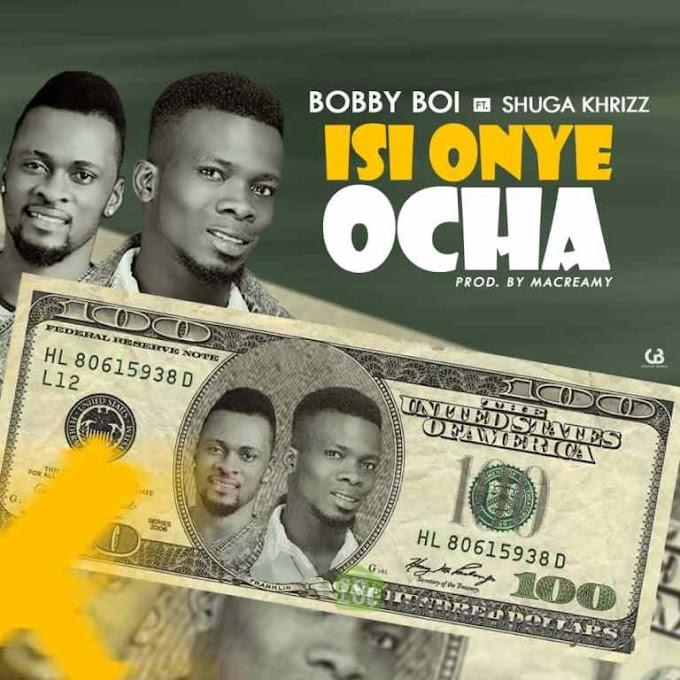 [Music] Bobby Boi – Isi Onye Ocha ft. Shuga Khrizz (Prod. by Macreamy)