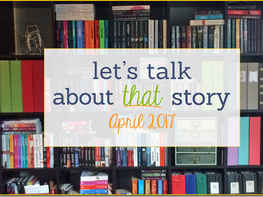 Let's Talk About That Story: April 2017
