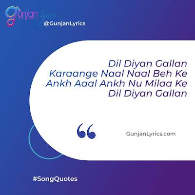 Dil Diyan Gallan Quotes, Dil Diyan Gallan song quotes