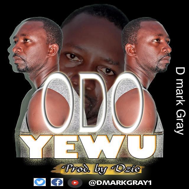 D Mark Gray - Odo Yewo (Prod. By Dzie)