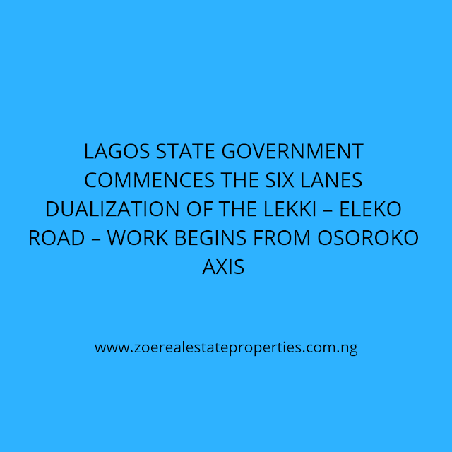 LAGOS STATE GOVERNMENT COMMENCES THE SIX LANES DUALIZATION OF THE LEKKI – ELEKO ROAD – WORK BEGINS FROM OSOROKO AXIS