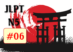 Tự học tiếng Nhật trình độ N5 - Bài 06