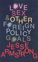 Love Sex and Other Foreign Policy Goals - Jesse Armstrong