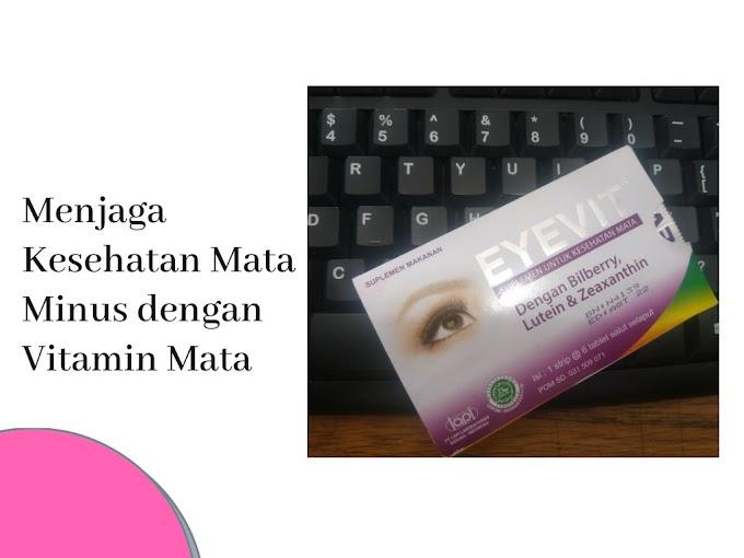Menjaga Kesehatan Mata Minus dengan Vitamin Mata