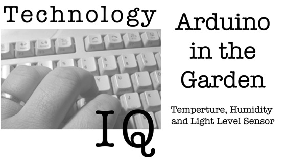 Arduino Life 2: Getting Geeky in the Garden: Temperature, Humidity and Light Level Sensor [Video] (20:21)