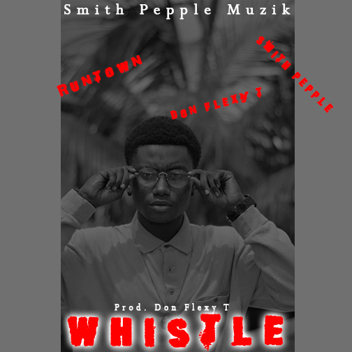 Runtown- Whistle ft. Don Flexy T x Smith Peeple(Prod by Don Flexy T)
