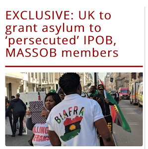 United Kingdom To Grant Asylum To 'persecuted' IPOB, MASSOB Members which has been Designated as a Terrorist Organisation by the Nigerian Government