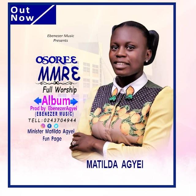 Matilda Agyei - Osoree Mmre (Prod. By Ebenezer Agyei).