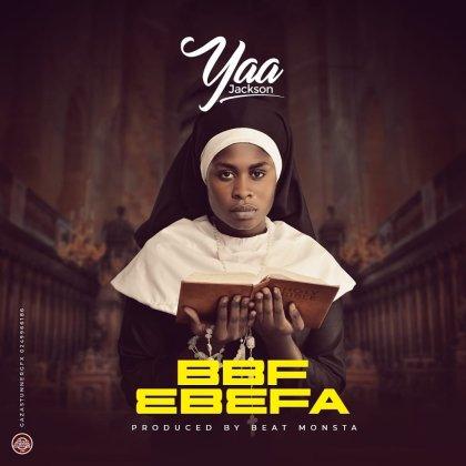 Yaa Jackson – BBF Ebefa - BrytGh.com