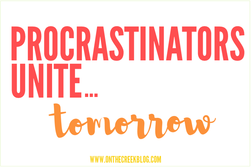 Procrastinators Unite...Tomorrow!