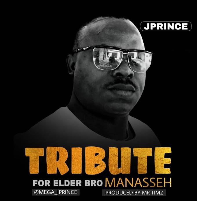 [Tribute]: Jprince- Tribute to Bro Manasseh- MP3