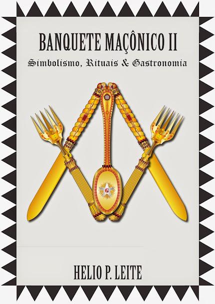 Banquete Maçônico II - Simbolismo, Rituais & Gastronomia