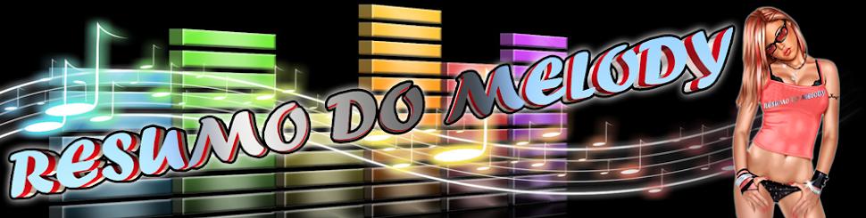 Visite o www.resumodomelody.blogspot.com.br