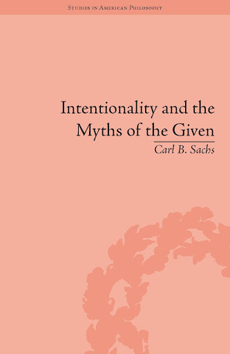 Intentionality%252520and%252520the%252520Myths%252520of%252520the%252520Given%252520Between%252520Pragmatism%252520and%252520Phenomenology_Page_001 Intentionality and the Myths of the Given : Between Pragmatism and Phenomenology