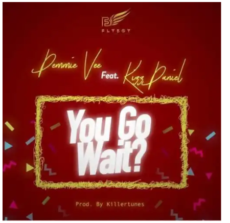"[Music]:-Demmie vee ft kizz daniel ""you Go wait"""