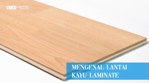 kekurangan kelebihan lantai kayu laminated