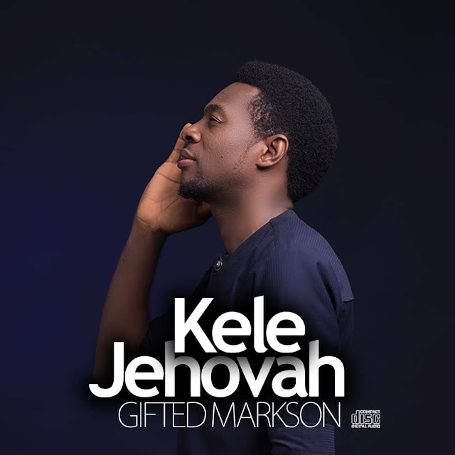 New Music: KELE JEHOVAH by Gifted Markson [@giftedmarkson]