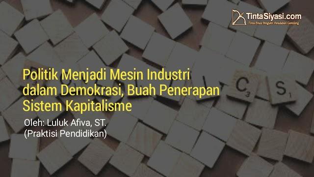 Politik Menjadi Mesin Industri dalam Demokrasi, Buah Penerapan Sistem Kapitalisme
