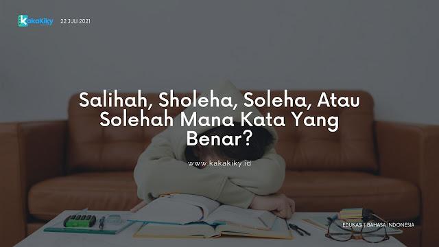 mana yang benar antara salihah saliha sholeha soleha